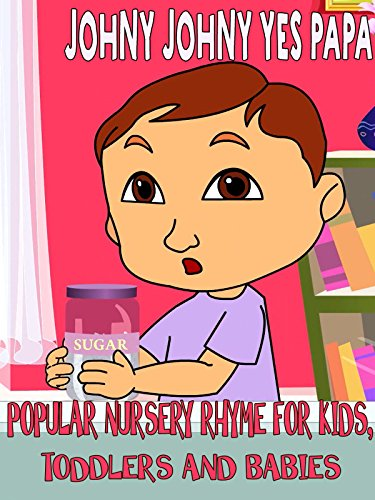 Johny Johny Yes Papa   Popular Nursery Rhyme For Kids Toddlers And Babies