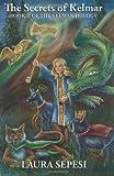 The Secrets of Kelmar, Laura Sepesi, 1463776969