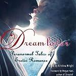 Dream Lover : Paranormal Tales of Erotic Romance | Kristina Wright (editor),Justine Elyot,Delilah Devlin,Shanna Germain,A. D. R. Forte,Craig J. Sorensen,Kristina Lloyd,Saskia Walker,Sacchi Green