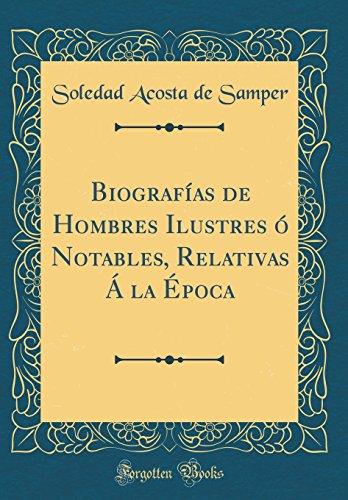 Biografias de Hombres Ilustres o Notables, Relativas A la Epoca (Classic Reprint) (Spanish Edition) [Soledad Acosta de Samper] (Tapa Dura)