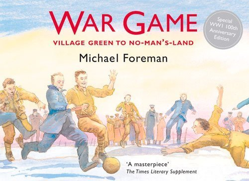 War Game: Special 100th Anniversary of WW1 Edition - the story of the First World War Christmas Day truce of 1914 by Michael Foreman (2014-03-14) (Day Ww1 Christmas Truce)