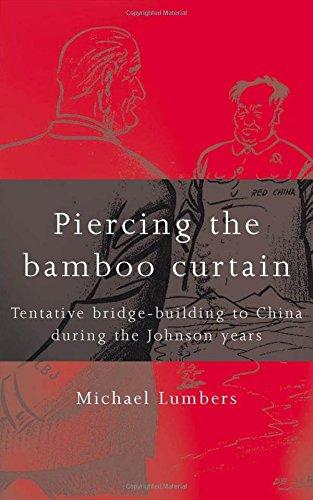 Bamboo Bridge - Piercing the Bamboo Curtain: Tentative Bridge-building to China During the Johnson Years