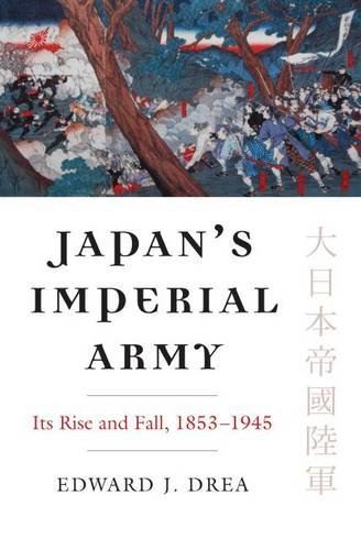 (Japan's Imperial Army: Its Rise and Fall (Modern War Studies) )
