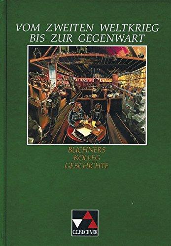 Buchners Kolleg Geschichte, Ausgabe B, Vom Zweiten Weltkrieg bis zur Gegenwart