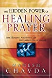 The Hidden Power of Healing Prayer, Mahesh Chavda, 0768423031
