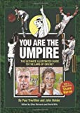 You Are the Umpire: The Ultimate Illustrated Guide to the Laws of Cricket