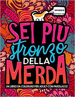 Sei più stronzo della merda: Un libro da colorare per adulti con parolacce: Amazon.es: Honey Badger Coloring: Libros en idiomas extranjeros