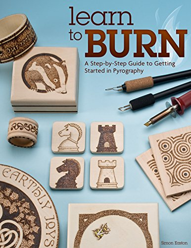 Learn to Burn: A Step-by-Step Guide to Getting Started in Pyrography (Fox Chapel Publishing) Easily Create Beautiful Art & Gifts with 14 Step-by-Step Projects, How-to Photographs, & 50 Bonus Patterns