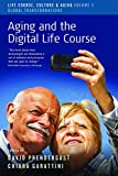 img - for Aging and the Digital Life Course (Life Course, Culture and Aging: Global Transformations) book / textbook / text book