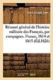 img - for Resume General de L'Histoire Militaire Des Francais Par Campagnes. Campagnes de France 1814 Et 1815 (French Edition) book / textbook / text book