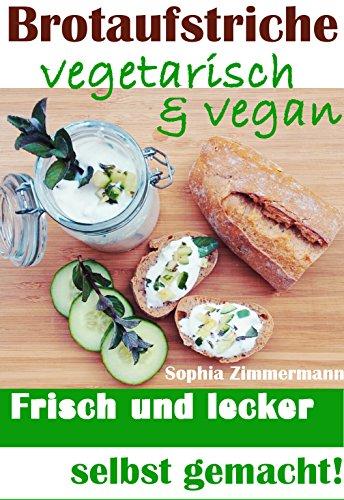 brotaufstriche-vegetarisch-vegan-frisch-und-lecker-selbst-gemacht-pflanzenbasierte-ernahrung-gesund-