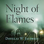 Night of Flames: A Novel of World War II | Douglas W. Jacobson