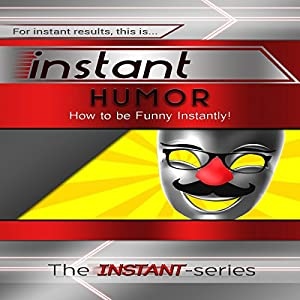 Instant Humor: How to Be Funny Instantly! Audiobook