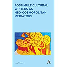 Post-Multicultural Writers as Neo-cosmopolitan Mediators (Anthem Studies in Australian Literature and Culture Book 1)