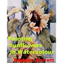 Painting Sunflowers in Watercolor (Artist's Guide to Painting)