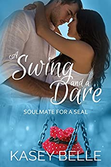 A Swing and a Dare (Soulmate for a SEAL Book 1) by [Belle, Kasey]