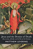 Jesus and the Demise of Death, Matthew Levering, 1602584478