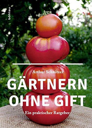 Gärtnern ohne Gift: Ein praktischer Ratgeber