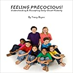 Feeling Precocious!: Understanding & Accepting Early-Onset Puberty | Tracy Bryan