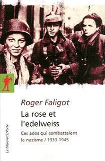 La rose et l'edelweiss. Ces ados qui combattaient le nazisme, 1933-1945 par Faligot