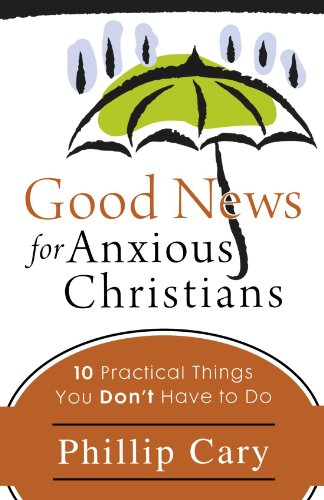Good News for Anxious Christians: 10 Practical Things You Don't Have to Do (The Joy Of The Gospel In America)