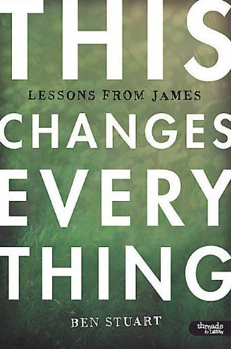 By Ben Stuart - This Changes Everything: Lessons from James (3/16/13)