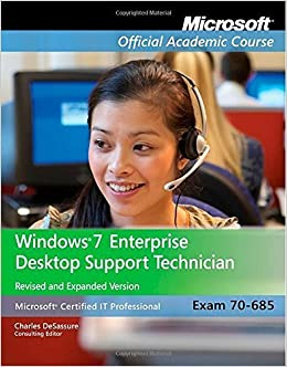 Exam 70-685: Windows 7 Enterprise Desktop Support Technician 1st edition by Microsoft Official Academic Course (2011)