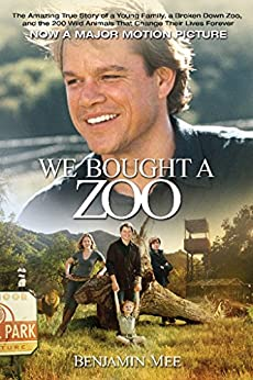 We Bought a Zoo: The Amazing True Story of a Young Family, a Broken Down Zoo, and the 200 Wild Animals that Changed T by [Mee, Benjamin]