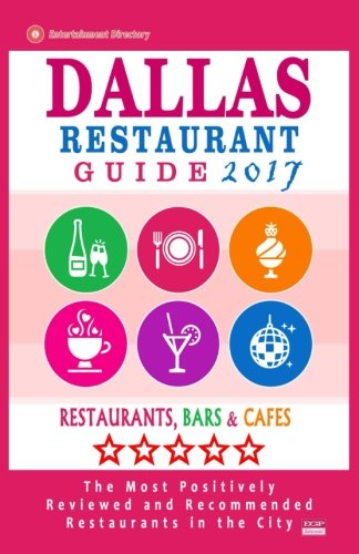 Dallas Restaurant Guide 2017: Best Rated Restaurants in Dallas, Texas - 500 Restaurants, Bars and Cafés recommended for Visitors, 2017