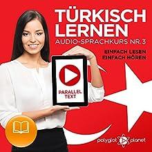 Türkisch Lernen - Einfach Lesen - Einfach Hören: Paralleltext - Audio-Sprachkurs Nr. 3 [Turkish Learning - Audio Language Course No. 3] Audiobook by  Polyglot Planet Narrated by Kenan Bahar, Michael Sonnen