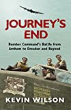 Journey's End: Bomber Command's Battle from Arnhem to Dresden and Beyond (Bomber War Trilogy 3)