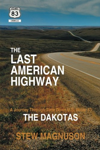 The Last American Highway: A Journey Through Time Down U.S. Route 83: The Dakotas (The Highway 83 Chronicles) (Volume 1) PDF