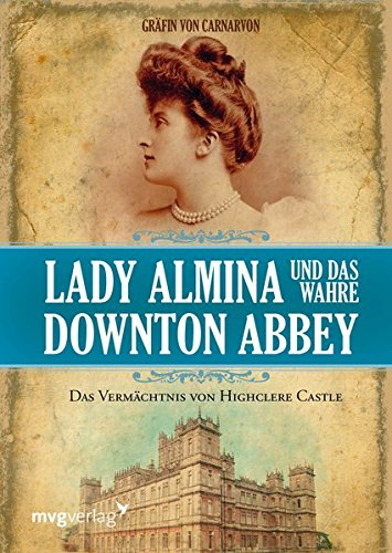 Lady Almina und das wahre Downton Abbey: Das Vermächtnis von Highclere Castle