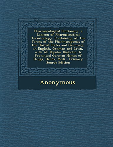 Pharmacological Dictionary  A Lexicon Of Pharmaceutical Terminology  Containing All The Terms Of The Pharmacopoeias Of The United States And Germany      Of Drugs  Herbs  Medi  Multilingual Edition