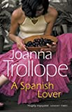 Front cover for the book A Spanish Lover by Joanna Trollope
