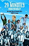 29 Minutes from Wembley: The Inside Story of Coventry City's 1980/81 Season