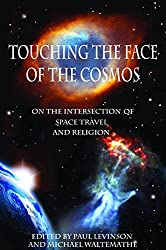 Touching the Face of the Cosmos: On the Intersection of Space Travel and Religion