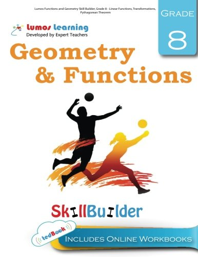 Download Lumos Functions and Geometry Skill Builder, Grade 8 - Linear Functions, Transformations, Pythagorean Theorem: Plus Online Activities, Videos and Apps (Lumos Math Skill Builder) (Volume 4) PDF