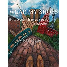 Wear My Shoes: How Scottish eyes see Moscow