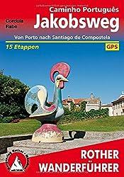 Jakobsweg - Caminho Português: Von Porto nach Santiago de Compostela 15 Etappen. Mit GPS-Daten