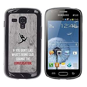 FlareStar Colour Printing Change The Conversation Inspiring Quote cáscara Funda Case Caso de plástico para Samsung Galaxy S Duos / S7562