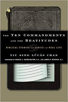 The Ten Commandments and the Beatitudes: Biblical Studies and Ethics for Real Life