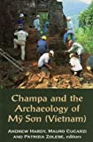 Champa and the Archaeology of My Sn (Vietnam), Andrew Hardy and Mauro Cucarzi, 9971694514