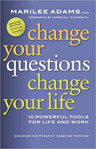 Image result for change your questions change your life marilee adams