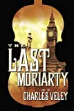 img - for The Last Moriarty by Charles Veley (2015-05-19) book / textbook / text book