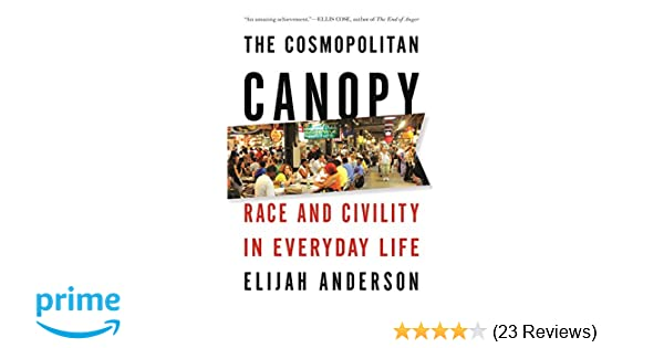 The Cosmopolitan Canopy Race and Civility in Everyday Life Elijah Anderson 9780393340518 Amazon.com Books  sc 1 st  Amazon.com & The Cosmopolitan Canopy: Race and Civility in Everyday Life ...