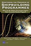 Monitoring the Progress of Shipbuilding Programmes, Mark V. Arena and John Birkler, 0833036602
