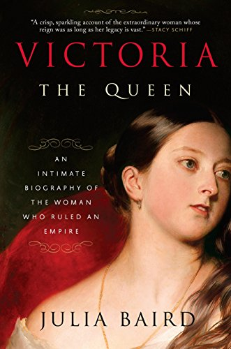 Named one of the best books of the year by THE NEW YORK TIMES!  Victoria: The Queen: An Intimate Biography of the Woman Who Ruled an Empire by Julia Baird