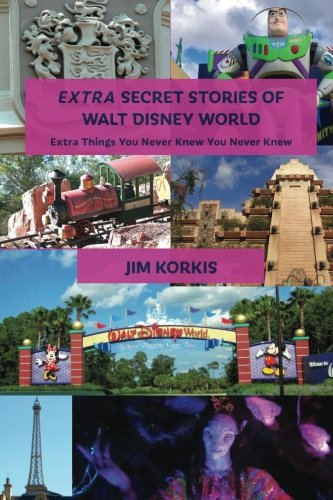 EXTRA Secret Stories of Walt Disney World: Extra Things You Never Knew You Never Knew ()