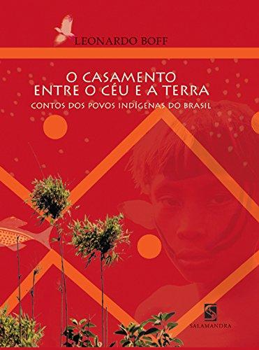 O casamento entre o ce´u e a terra: Contos dos povos indi´genas do Brasil (Portuguese Edition) - Boff, Leonardo